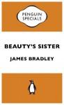 Beauty's Sister: Penguin Specials - James Bradley