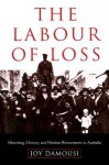 The Labour of Loss: Mourning, Memory and Wartime Bereavement in Australia - Joy Damousi, Paul M. Kennedy, Jay Murray Winter