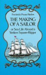 The Making of a Sailor / or Sea Life Aboard a Yankee Square-Rigger - Frederick Pease Harlow
