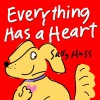 Children's EBook: EVERYTHING HAS A HEART (Fun, Adorable, Rhyming Bedtime Story/Picture Book, about Hearts and Valentines, ages 2-6) - Sally Huss