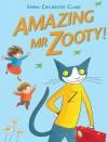 Amazing Mr Zooty! - Emma Chichester Clark