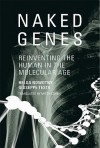 Naked Genes: Reinventing the Human in the Molecular Age - Helga Nowotny, Giuseppe Testa, Mitch Cohen