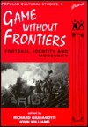 Games Without Frontiers: Football, Identity and Modernity - Richard Giulianotti, John Williams