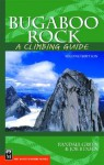 Bugaboo Rock: A Climbing Guide - Randall Green, Joe Bensen