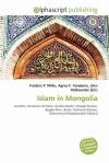 Islam in Mongolia - Frederic P. Miller, Agnes F. Vandome, John McBrewster