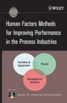 Human Factors Methods for Improving Performance in the Process Industries - Center for Chemical Process Safety, Daniel A. Crowl