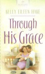 Through His Grace - Kelly Eileen Hake
