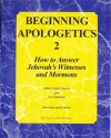 Beginning Apologetics 2: How to Answer Jehovah's Witnesses and Mormons - Frank Chacon, Jim Burnham, Patrick Madrid