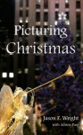 Picturing Christmas: A Novella - Jason F. Wright, Adrien Fuss
