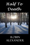 Half to Death - Robin Alexander