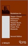 Guidelines for Evaluating the Characteristics of Vapor Cloud Explosions, Flash Fires, and BLEVEs - Center for Chemical Process Safety