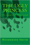 The Ugly Princess: The Legend of the Winnowwood - Henderson Smith