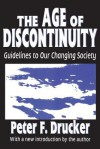 The Age of Discontinuity: Guidelines to Our Changing Society - Peter F. Drucker