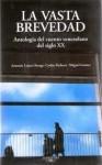La vasta brevedad: Antología del cuento venezolano del siglo XX - Antonio Lopez Ortega, Silda Cordoliani, Juan Carlos Méndez Guédez, Carlos Pacheco, Miguel Gomes, José Balza, Juan Carlos Chirinos
