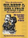 The Authentic Gilbert & Sullivan Songbook - W.S. Gilbert, Arthur Sullivan