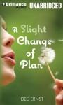 A Slight Change of Plan - Dee Ernst