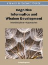 Cognitive Informatics and Wisdom Development: Interdisciplinary Approaches - Andrzej Targowski