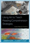 Using Art to Teach Reading Comprehension Strategies: Lesson Plans for Teachers - Jennifer Klein, Elizabeth Stuart