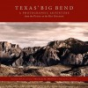 Texas Big Bend: A Photographic Adventure from the Pecos to the Rio Grande - Michael H. Marvins, Bill Wright, Roy Flukinger