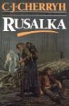 Rusalka - C.J. Cherryh, Richard Heufkens