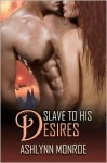 Slave to His Desires - Ashlynn Monroe