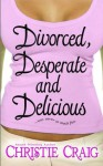 Divorced, Desperate and Delicious - Christie Craig