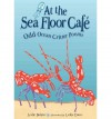 At the Sea Floor Cafe: Odd Ocean Critter Poems - Leslie Bulion, Leslie Evans