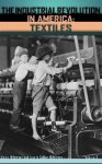 The Industrial Revolution in America: Automobiles, Mining and Petroleum, Textiles - Kevin Hillstrom