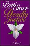 Deadly Justice - Patti Starr, Patricia Starr