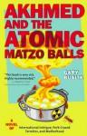 Akhmed and the Atomic Matzo Balls - Gary Buslik