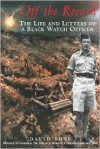 Off the Record: Life and Letters of a Black Watch Officer - David Rose