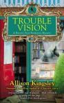 Trouble Vision - Allison Kingsley