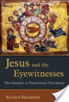 Jesus and the Eyewitnesses: The Gospels as Eyewitness Testimony - Richard Bauckham