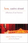 Love, Castro Street: Reflections of San Francisco - Katherine V. Forrest, Jim Van Buskirk