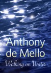 Walking on Water - Anthony de Mello