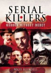 Serial Killers: Murder Without Mercy - Nigel Blundell