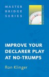 Improve Your Declarer Play at No-Trumps - Ron Klinger