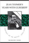 Jean Toomer's Years With Gurdjieff: Portrait of an Artist, 1923-1936 - Rudolph P. Byrd