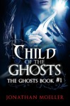 Child of the Ghosts (Ghosts, #1) - Jonathan Moeller