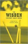 The Wisden Cricket Quiz Book - Steven Lynch
