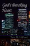 God's Breaking Heart - Chris M. Hibbard
