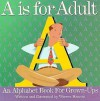 A is for Adult: An Alphabet Book for Grown-Ups - Warren Hanson