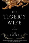 The Tiger's Wife: A Novel - Téa Obreht
