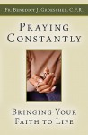 Praying Constantly: Bringing Your Faith to Life - Benedict J. Groeschel