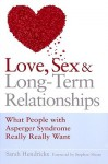 Love, Sex and Long-Term Relationships: What People With Asperger Syndrome Really Really Want - Sarah Hendrickx, Stephen Shore