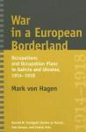 War in a European Borderland: Occupations and Occupation Plans in Galicia and Ukraine, 1914-1918 - Mark Von Hagen