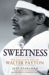 Sweetness: The Enigmatic Life of Walter Payton - Jeff Pearlman