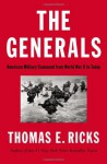 The Generals: American Military Command from World War II to Today - Thomas E. Ricks