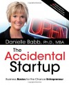 The Accidental Startup: How to Realize Your True Potential by Becoming Your Own Boss - Danielle Babb