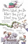Here's What You Do When You Can't Find Your Shoe: (Ingenious Inventions for Pesky Problems) - Andrea Perry, Alan Snow